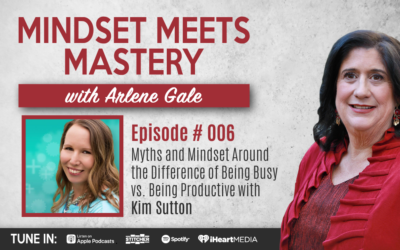 MMM 006:  Myths and Mindset Around the Difference of Being Busy vs. Being Productive with Kim Sutton