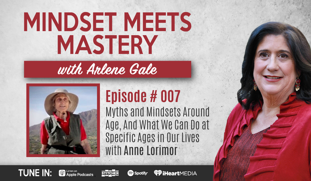 MMM 007:  Myths and Mindsets Around Age, And What We Can Do at Specific Ages in Our Lives with Anne Lorimor