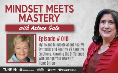 MMM010: Myths and Mindsets about Real VS Synthetic and Positive VS Negative Emotions. Knowing the Difference Will Change Your Life with Ilene Dillon