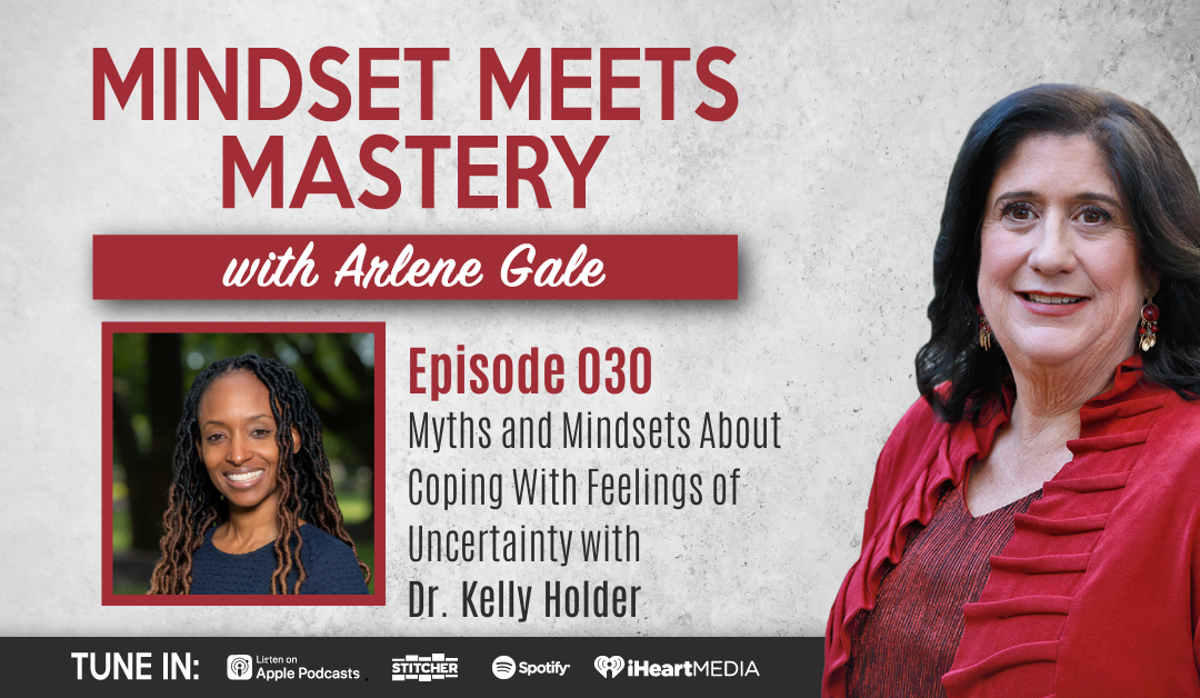 MMM 030:  Myths and Mindsets About Coping With Feelings of Uncertainty with Dr. Kelly Holder