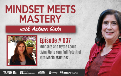 MMM 037: Mindsets and Myths About Living Up to Your Full Potential with Maria Martinez