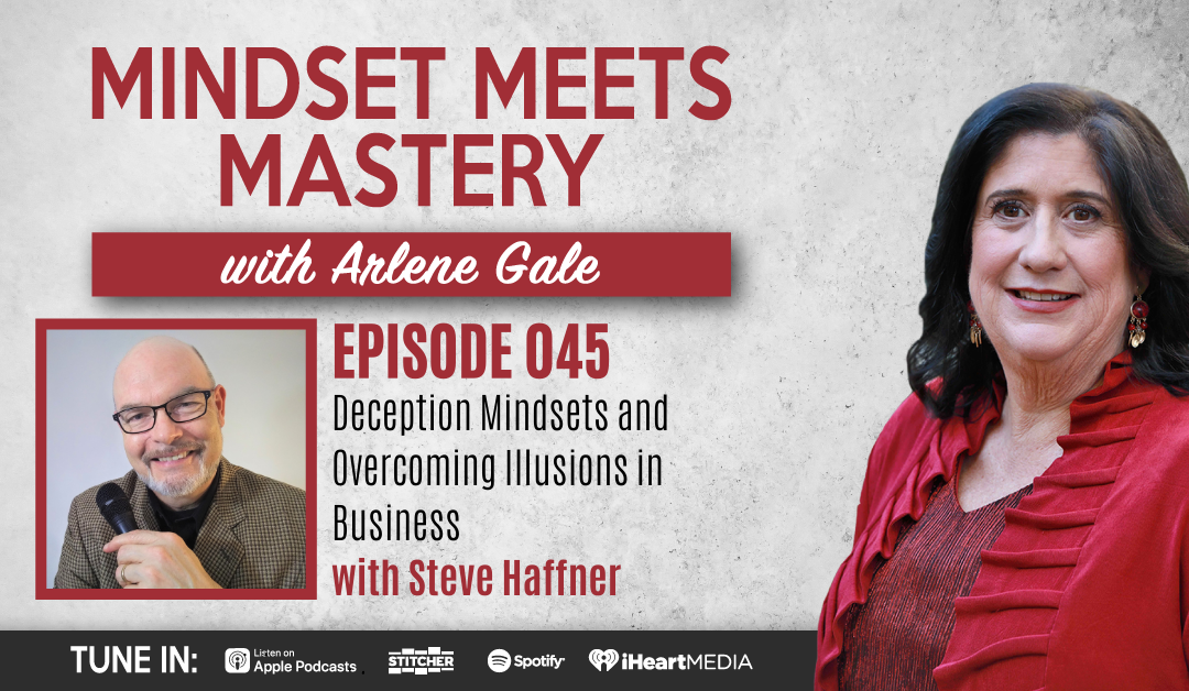 MMM 045: Deception Mindsets and Overcoming Illusions in Business with Steve Haffner