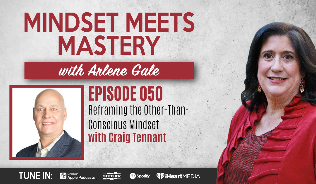MMM 050: Reframing the Other-Than-Conscious Mindset with Craig Tennant
